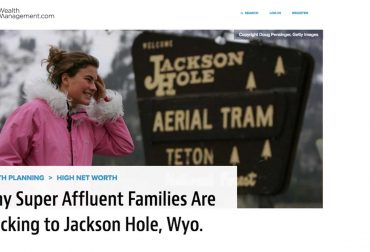 Wealth Management > Jackson Hole Wyoming Copyright Doug Pensinger, Getty Images WEALTH PLANNING>HIGH NET WORTH Why Super Affluent Families Are Flocking to Jackson Hole, Wyo.
