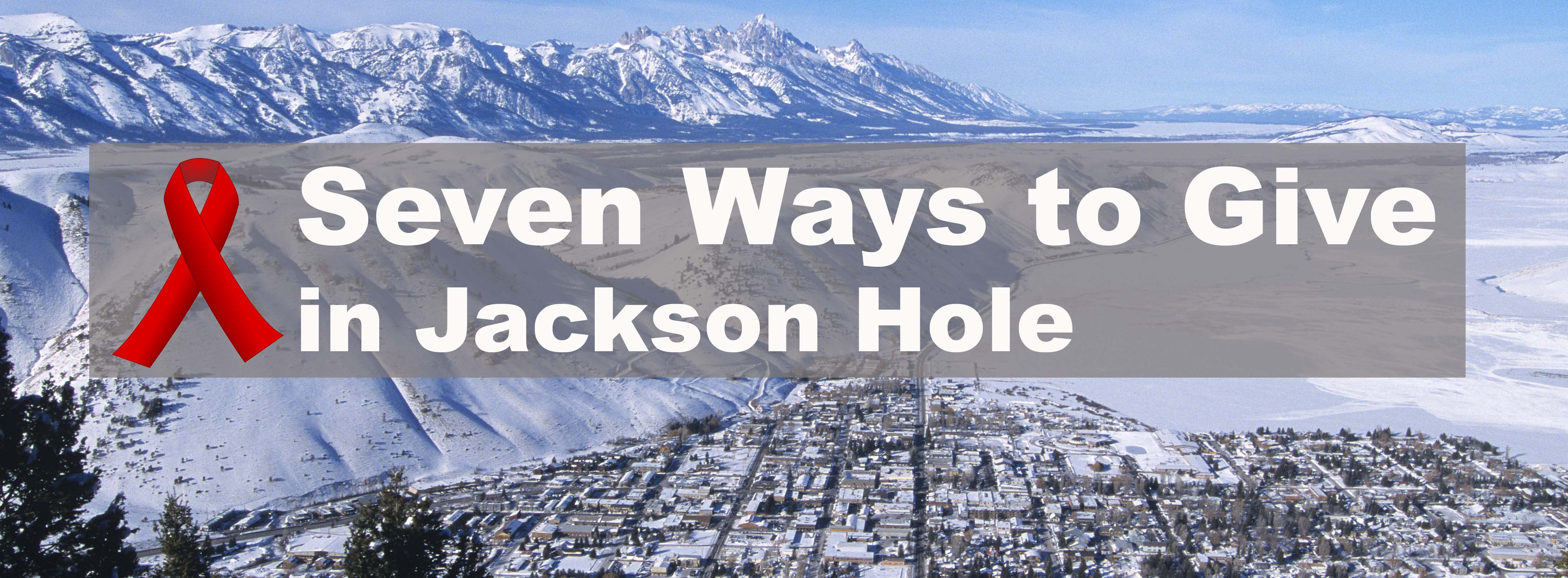 Seven Ways to Give in Jackson Hole