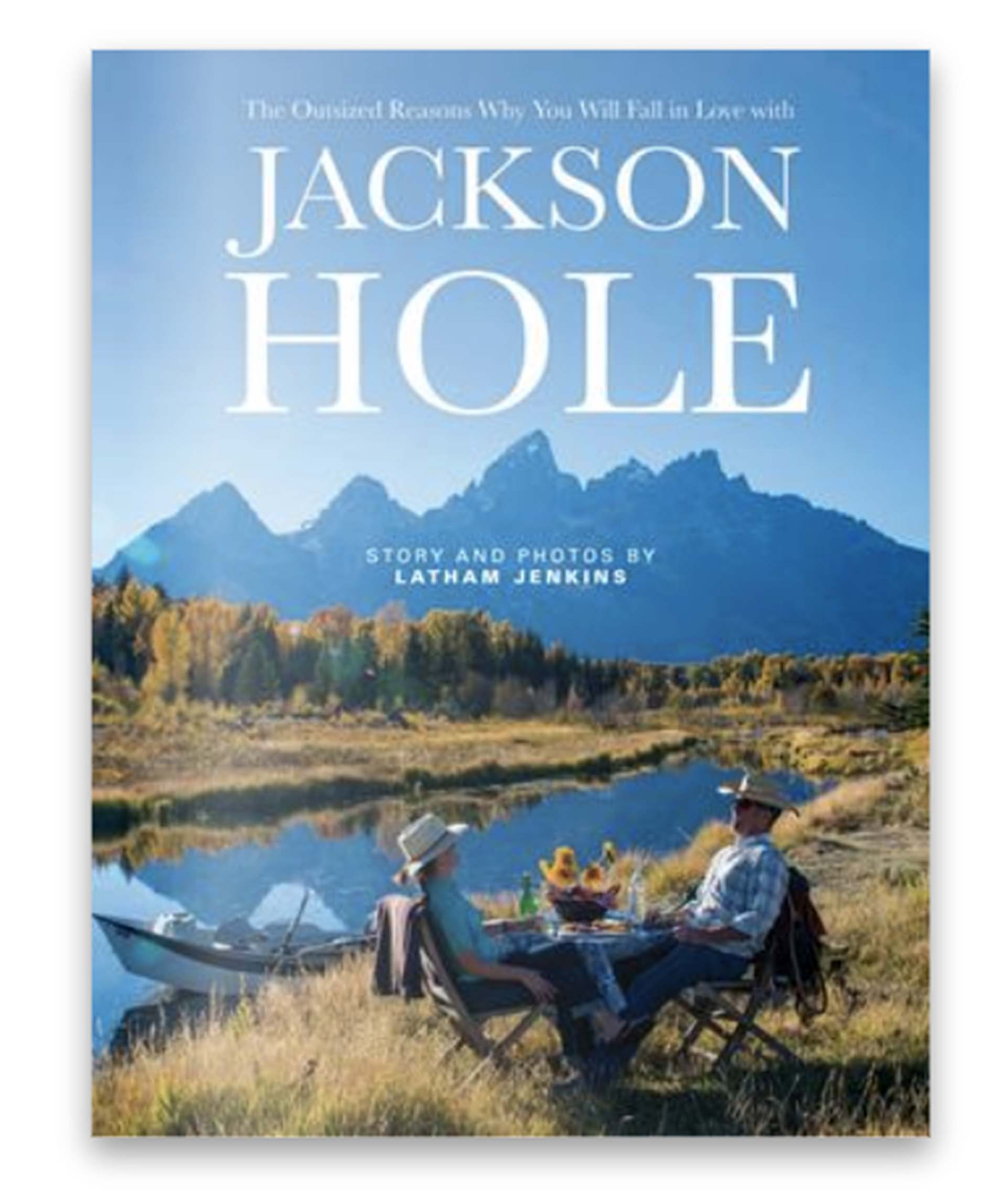 The Outsized Reasons Why You Will Love Jackson Hole